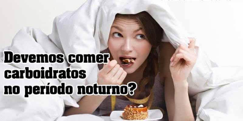 devemos-comer-carboidratos-a-noite