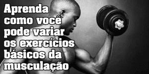Imagem de Aprenda como variar os exercícios básicos da musculação